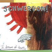 I Dream of Teeth de Schwervon!