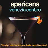 Apericena Venezia centro (Trendy Music for the New Italian Aperitivo Time!) von Various Artists
