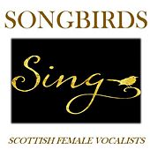 Songbirds Sing: Scottish Female Vocalists di Various Artists