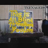 This Is All Blind to the People You Love von The Teenagers