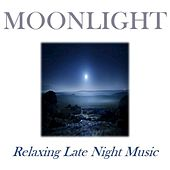 Moonlight: Relaxing Late Night Music by Various Artists