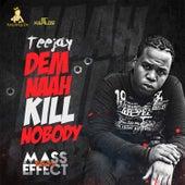 Dem Naah Kill Nobody - Single by Jay Tee