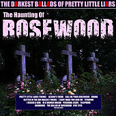 The Haunting of Rosewood - The Darkest Ballads of Pretty Little Liars de Various Artists