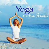 Yoga on the Beach – Healing World Yoga Music for Beach Yoga, Sun Salutation & Yoga for Weight Loss by Various Artists