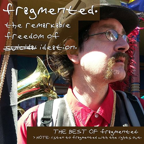 The Remarkable Freedom of Ideation: The Best of Fragmented by Fragmented
