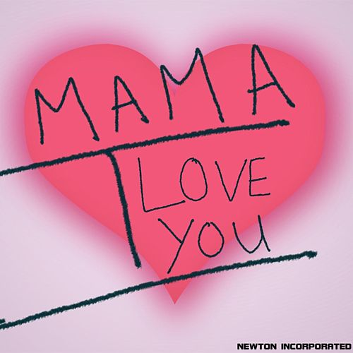 Mama I Love You by Newton Incorporated