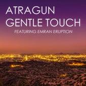 Gentle Touch (feat. Emran Eruption) by Atragun