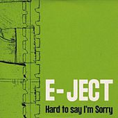 Hard To Say I'm Sorry by Eject