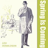 Spring Is Coming by Lou Donaldson