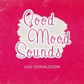 Good Mood Sounds by Lou Donaldson