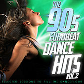 The 90s Eurobeat Dance Hits Vol. 2 (Selected Session to Fill the Dancefloor) de Various Artists