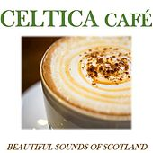 Celtica Café: Beautiful Sounds of Scotland by Various Artists