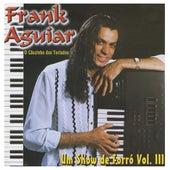Um Show de Forró, Vol: III von Frank Aguiar