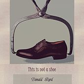 This Is Not A Shoe by Donald Byrd