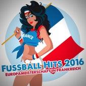 Fussball Hits 2016: Europameisterschaft in Frankreich von Various Artists