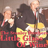 Little Glass Of Wine von The Stanley Brothers