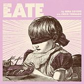 Eate by NIÑA COYOTE eta CHICO TORNADO
