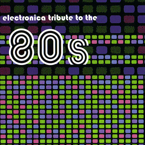 An Electronica Tribute To The '80s by Various Artists