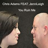 You Ruin Me by Chris Adams