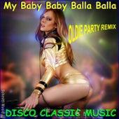 My Baby Baby Balla Balla Disco Classic Music (Oldie Party Remix) de Schmitti
