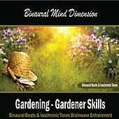 Gardening - Gardener Skills: (Binaural Beats & Isochronic Tones) by Binaural Mind Dimension