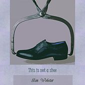 This Is Not A Shoe von Ben Webster