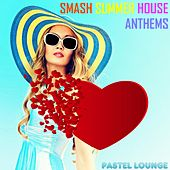 Smash Summer House Anthems by Various Artists