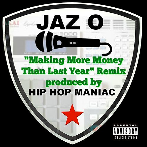 Making More Money Than Last Year (Remix) [feat. Jaz O] by Hip Hop Maniac