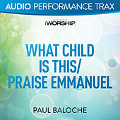What Child Is This/Praise Emmanuel by Paul Baloche