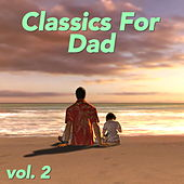 Classics For Dad, vol. 2 by Various Artists