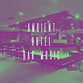 Ambient Hotel Bar Music by Various Artists