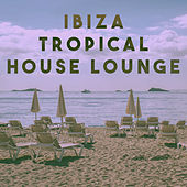 Ibiza Tropical House Lounge by Various Artists