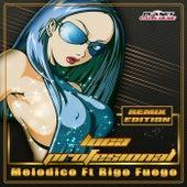 Loca Profesional (Remix Edition) (feat. Rigo Fuego) de El Melodico