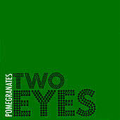 Two Eyes by Pomegranates