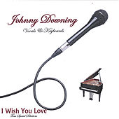 I Wish You Love by Johnny Downing