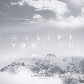 We Lift You High by Life.Church Worship