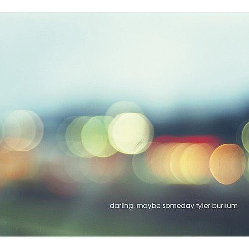 Darling, Maybe Someday by Tyler Burkum