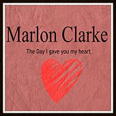 The Day I Gave You My Heart von Marlon Clarke