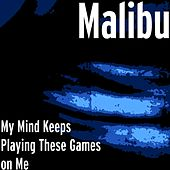 My Mind Keeps Playing These Games on Me by Malibu