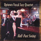Half-Past Swing by Uptown Vocal Jazz Quartet