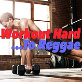 Workout Hard... To Reggae von Various Artists