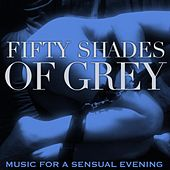 Fifty Shades of Grey (Music for a Sensual Evening) by Various Artists