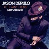 If It Ain't Love (Westfunk Remix) by Jason Derulo
