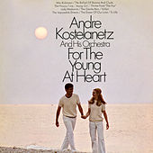 For the Young at Heart de Andre Kostelanetz And His Orchestra