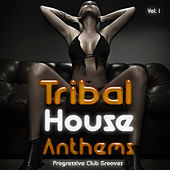 Tribal House Anthems, Vol. 1 - Progressive Club Grooves de Various Artists