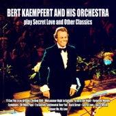 Bert Kaempfert and His Orchestra Play Secret Love and Other Classics by Bert Kaempfert