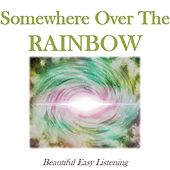 Somewhere over the Rainbow: Beautiful Easy Listening by Various Artists