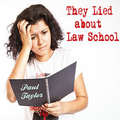 They Lied About Law School by Paul Taylor
