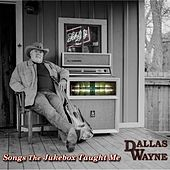 Songs the Jukebox Taught Me by Dallas Wayne