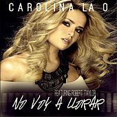 No Voy a Llorar (feat. Robert Taylor) by Carolina La O